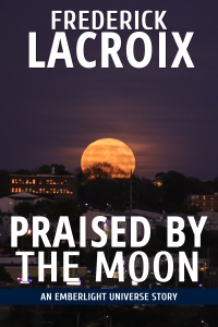 Cover of the short story Praised By The Moon by Frederick Lacroix